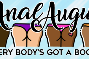 Anal August: Every Body's Got a Booty